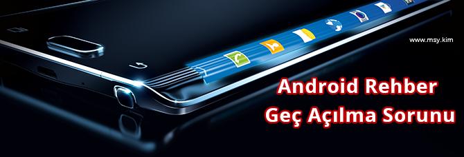 Android Rehber Geç Açılma Sorunu